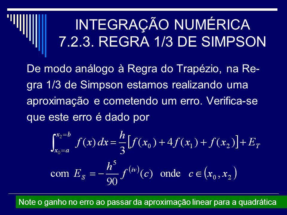 INTEGRAÇÃO NUMÉRICA 7.2.3. REGRA 1/3 DE SIMPSON De modo análogo à Regra do Trapézio, na Re- gra 1/3 de Simpson estamos realizando uma aproximação e co