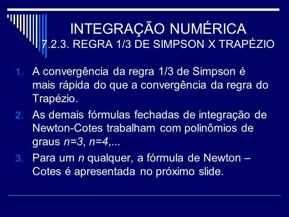 INTEGRAÇÃO NUMÉRICA 7.2.3. REGRA 1/3 DE SIMPSON X TRAPÉZIO 1. A convergência da regra 1/3 de Simpson é mais rápida do que a convergência da regra do T