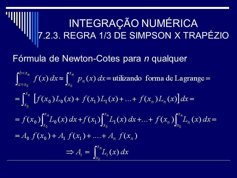 INTEGRAÇÃO NUMÉRICA 7.2.3. REGRA 1/3 DE SIMPSON X TRAPÉZIO Fórmula de Newton-Cotes para n qualquer