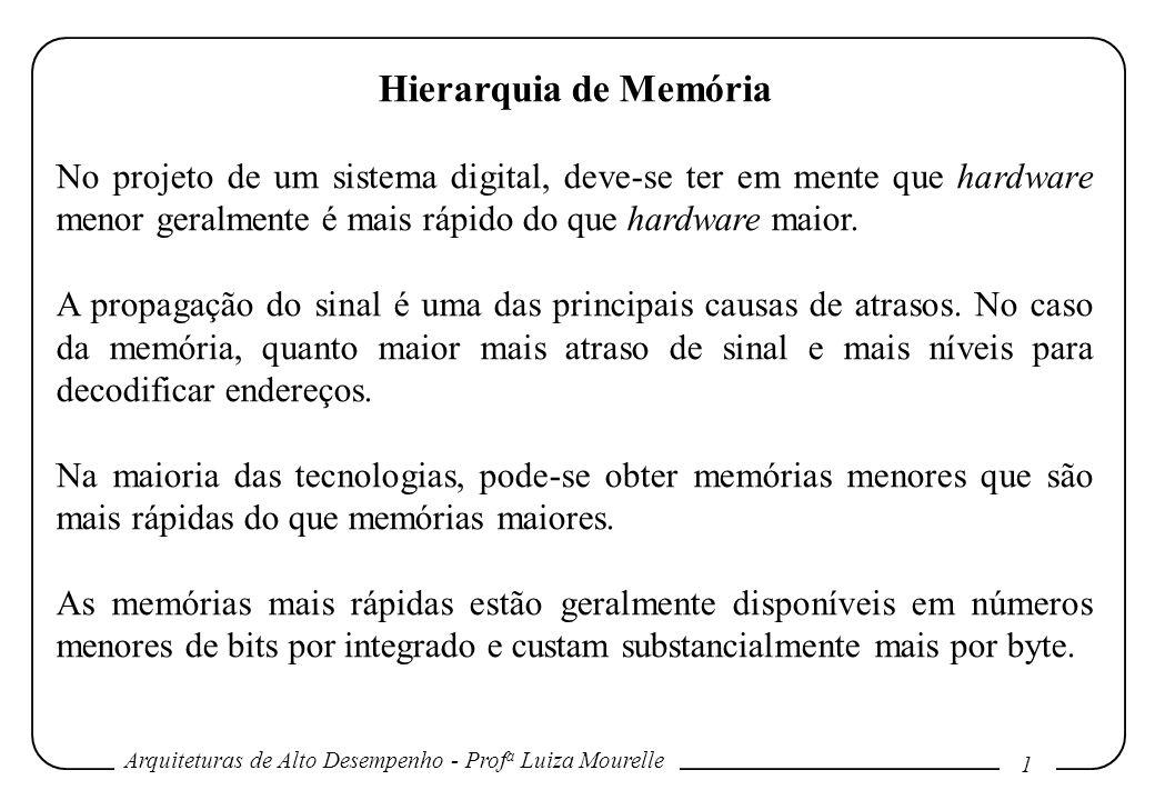 Arquiteturas de Alto Desempenho - Prof a Luiza Mourelle 1 Hierarquia de Memória No projeto de um sistema digital, deve-se ter em mente que hardware me