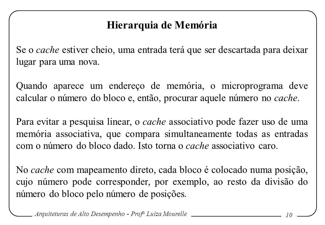 Arquiteturas de Alto Desempenho - Prof a Luiza Mourelle 10 Hierarquia de Memória Se o cache estiver cheio, uma entrada terá que ser descartada para de