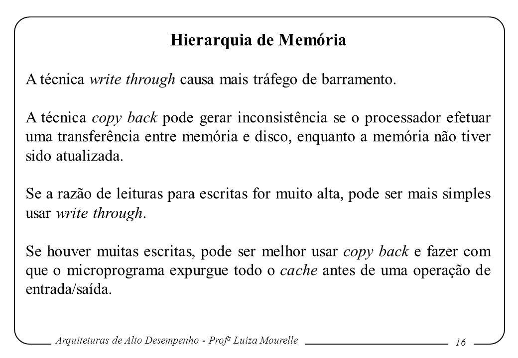 Arquiteturas de Alto Desempenho - Prof a Luiza Mourelle 16 Hierarquia de Memória A técnica write through causa mais tráfego de barramento. A técnica c