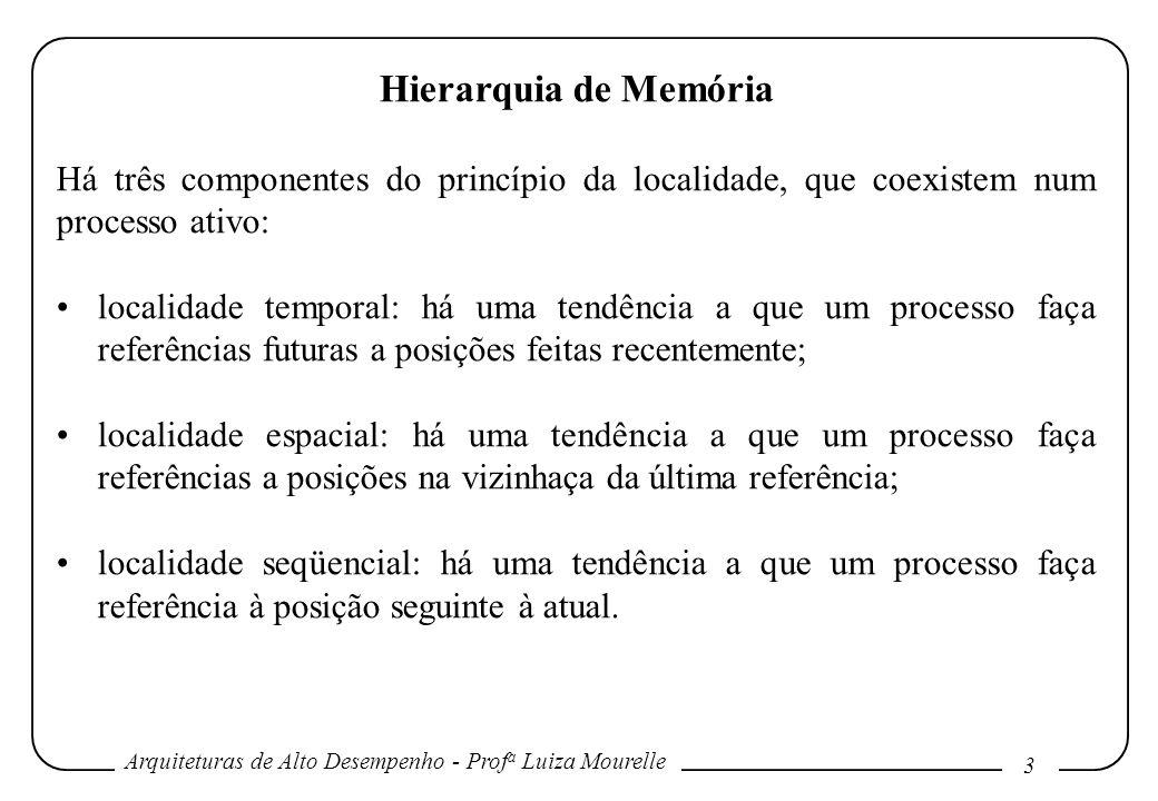 Arquiteturas de Alto Desempenho - Prof a Luiza Mourelle 3 Hierarquia de Memória Há três componentes do princípio da localidade, que coexistem num proc