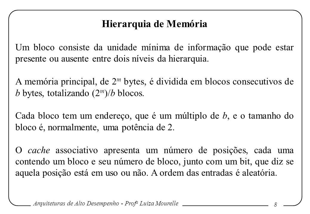 Arquiteturas de Alto Desempenho - Prof a Luiza Mourelle 8 Hierarquia de Memória Um bloco consiste da unidade mínima de informação que pode estar prese