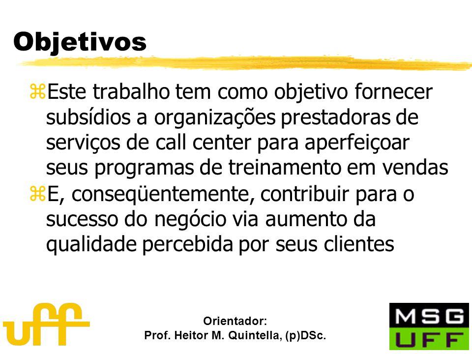 Orientador: Prof. Heitor M. Quintella, (p)DSc. Objetivos zEste trabalho tem como objetivo fornecer subsídios a organizações prestadoras de serviços de
