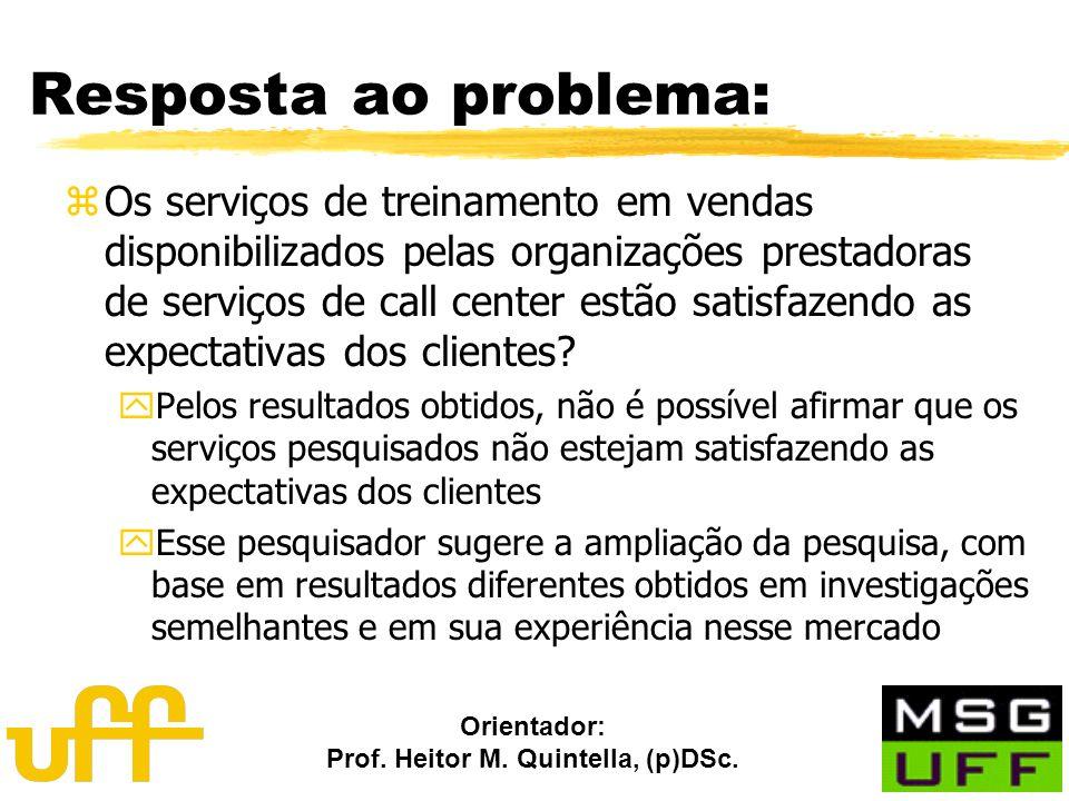 Orientador: Prof. Heitor M. Quintella, (p)DSc. Resposta ao problema: zOs serviços de treinamento em vendas disponibilizados pelas organizações prestad