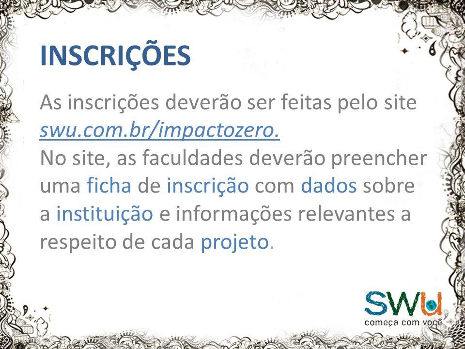 INSCRIÇÕES As inscrições deverão ser feitas pelo site swu.com.br/impactozero.