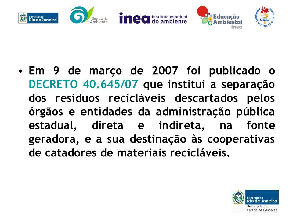 Em 9 de março de 2007 foi publicado o DECRETO 40.645/07 que institui a separação dos resíduos recicláveis descartados pelos órgãos e entidades da admi