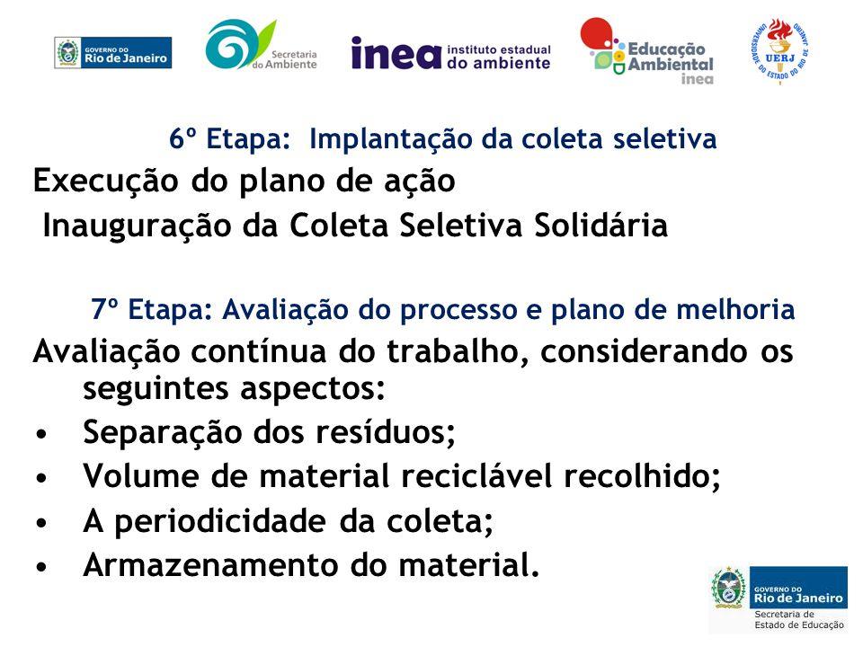 6º Etapa: Implantação da coleta seletiva Execução do plano de ação Inauguração da Coleta Seletiva Solidária 7º Etapa: Avaliação do processo e plano de