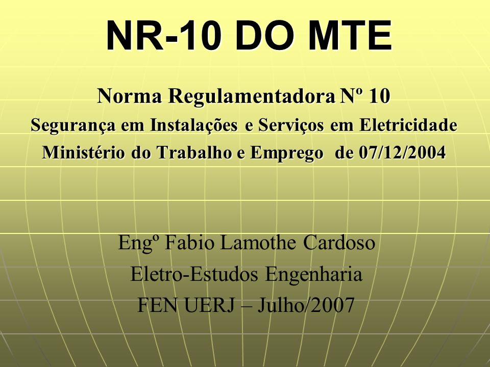 NR-10 DO MTE Norma Regulamentadora Nº 10 Segurança em Instalações e Serviços em Eletricidade Ministério do Trabalho e Emprego de 07/12/2004 Engº Fabio