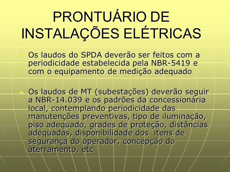 PRONTUÁRIO DE INSTALAÇÕES ELÉTRICAS Os laudos do SPDA deverão ser feitos com a periodicidade estabelecida pela NBR-5419 e com o equipamento de medição