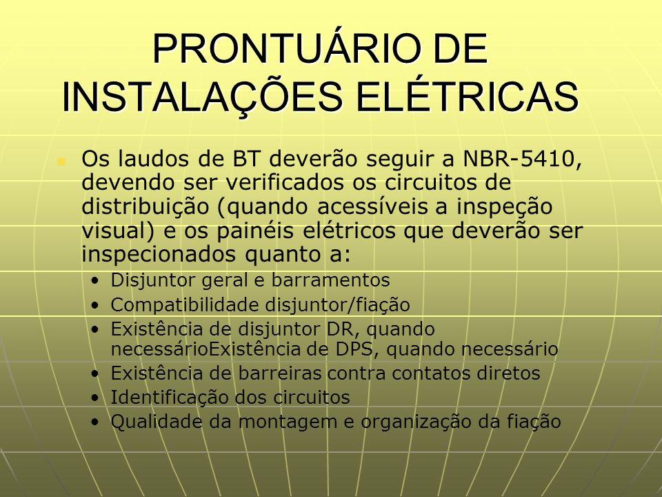 PRONTUÁRIO DE INSTALAÇÕES ELÉTRICAS Os laudos de BT deverão seguir a NBR-5410, devendo ser verificados os circuitos de distribuição (quando acessíveis