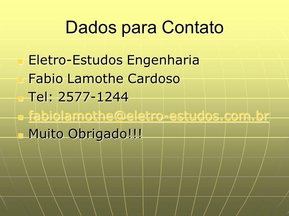 Dados para Contato Eletro-Estudos Engenharia Eletro-Estudos Engenharia Fabio Lamothe Cardoso Fabio Lamothe Cardoso Tel: 2577-1244 Tel: 2577-1244 fabio