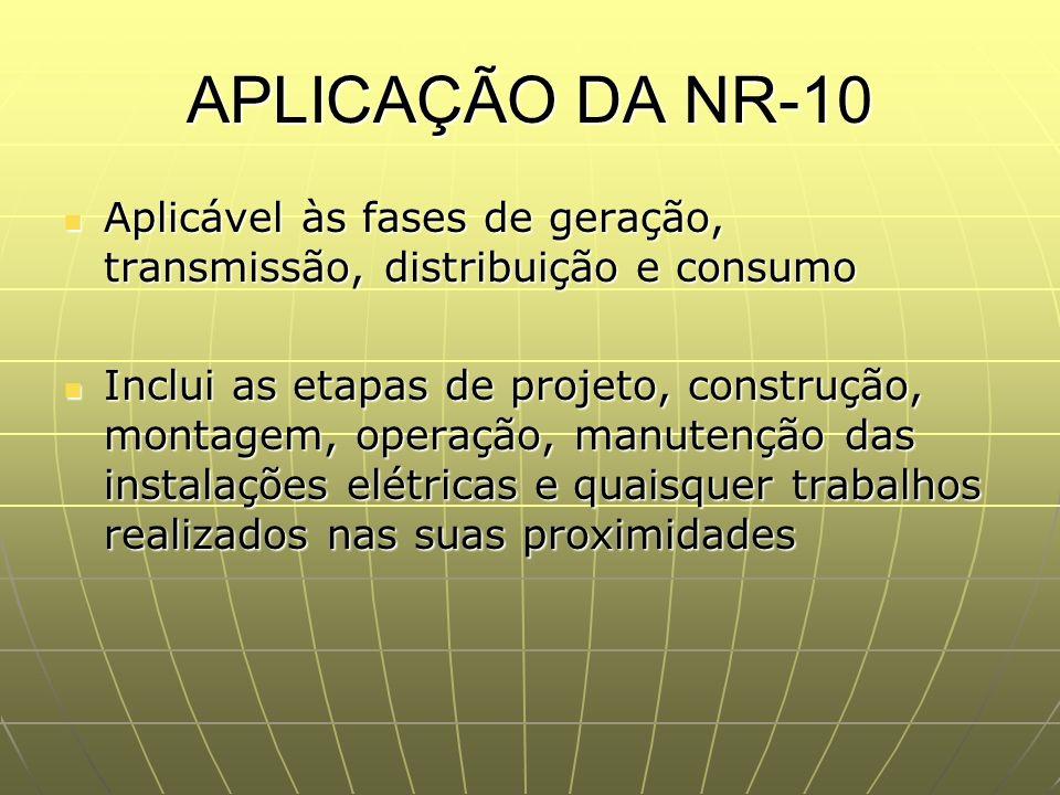 APLICAÇÃO DA NR-10 Aplicável às fases de geração, transmissão, distribuição e consumo Aplicável às fases de geração, transmissão, distribuição e consu