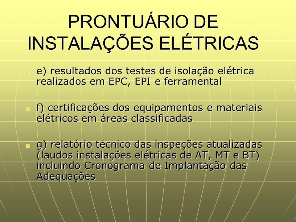 PRONTUÁRIO DE INSTALAÇÕES ELÉTRICAS e) resultados dos testes de isolação elétrica realizados em EPC, EPI e ferramental e) resultados dos testes de iso