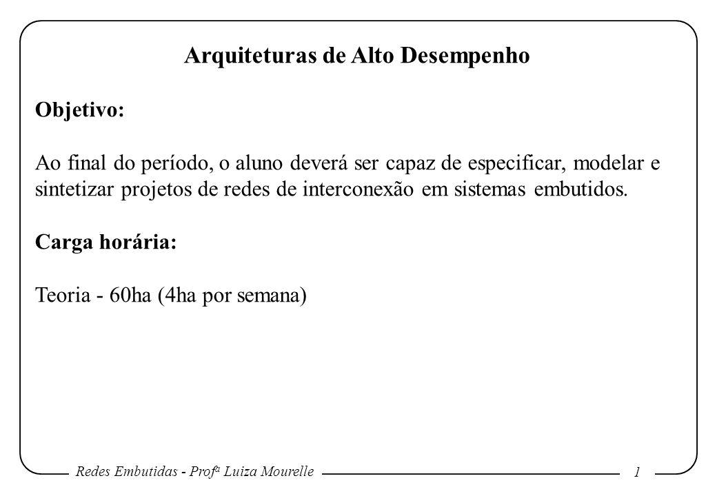 Redes Embutidas - Prof a Luiza Mourelle 1 Arquiteturas de Alto Desempenho Objetivo: Ao final do período, o aluno deverá ser capaz de especificar, mode