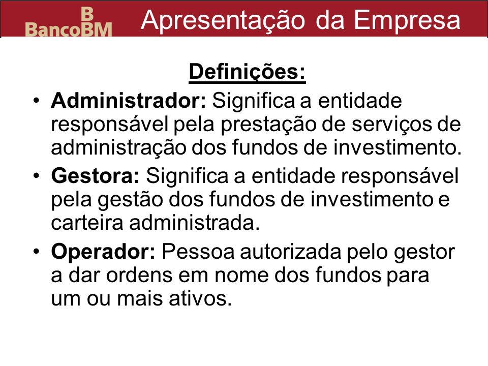 Apresentação da Empresa Definições: Administrador: Significa a entidade responsável pela prestação de serviços de administração dos fundos de investim