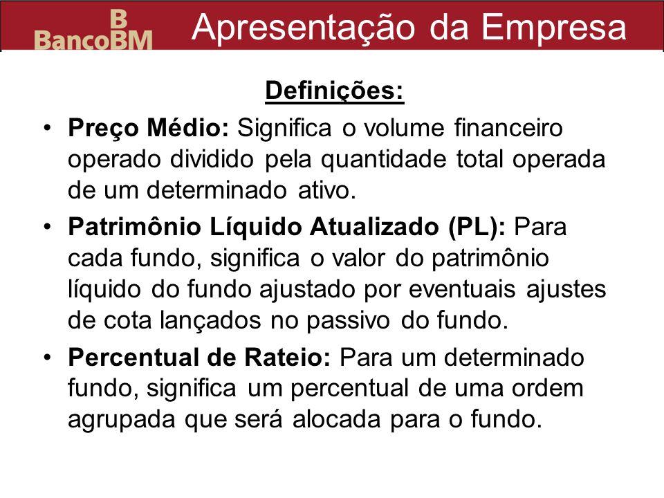 Apresentação da Empresa Definições: Preço Médio: Significa o volume financeiro operado dividido pela quantidade total operada de um determinado ativo.
