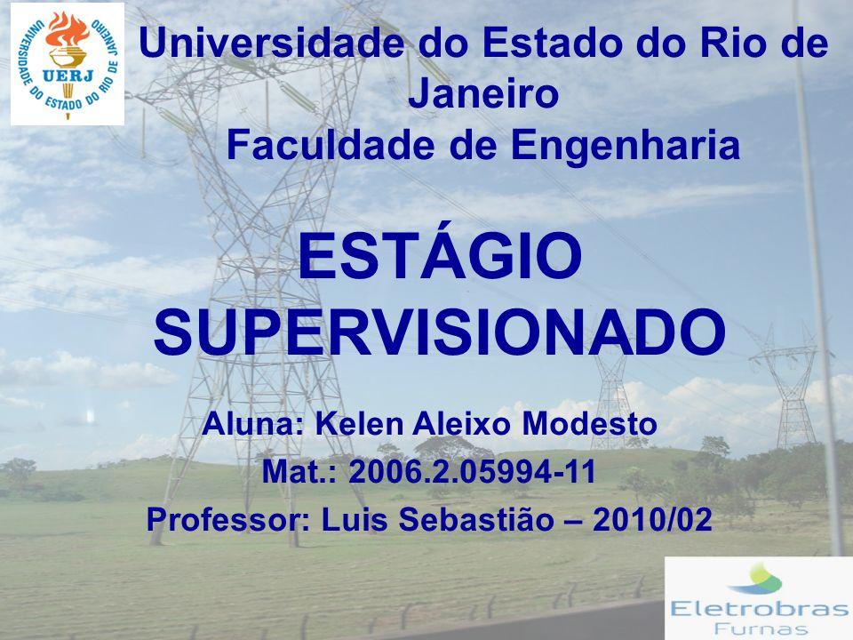 Universidade do Estado do Rio de Janeiro Faculdade de Engenharia ESTÁGIO SUPERVISIONADO Aluna: Kelen Aleixo Modesto Mat.: 2006.2.05994-11 Professor: Luis Sebastião – 2010/02