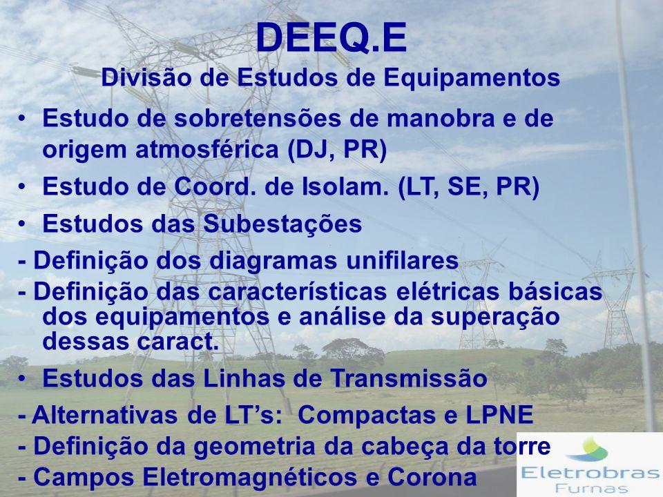 DEEQ.E Divisão de Estudos de Equipamentos Estudo de sobretensões de manobra e de origem atmosférica (DJ, PR) Estudo de Coord.
