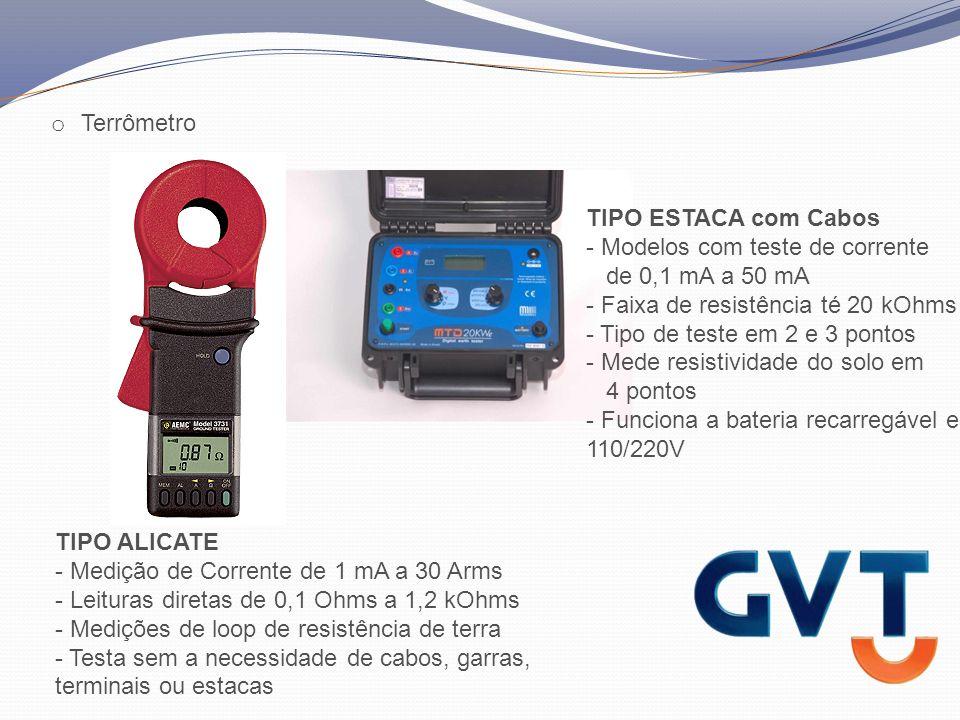 o Terrômetro TIPO ALICATE - Medição de Corrente de 1 mA a 30 Arms - Leituras diretas de 0,1 Ohms a 1,2 kOhms - Medições de loop de resistência de terra - Testa sem a necessidade de cabos, garras, terminais ou estacas TIPO ESTACA com Cabos - Modelos com teste de corrente de 0,1 mA a 50 mA - Faixa de resistência té 20 kOhms - Tipo de teste em 2 e 3 pontos - Mede resistividade do solo em 4 pontos - Funciona a bateria recarregável e 110/220V