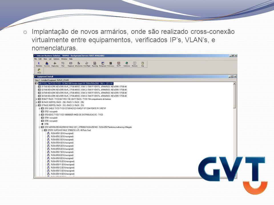 o Implantação de novos armários, onde são realizado cross-conexão virtualmente entre equipamentos, verificados IPs, VLANs, e nomenclaturas.