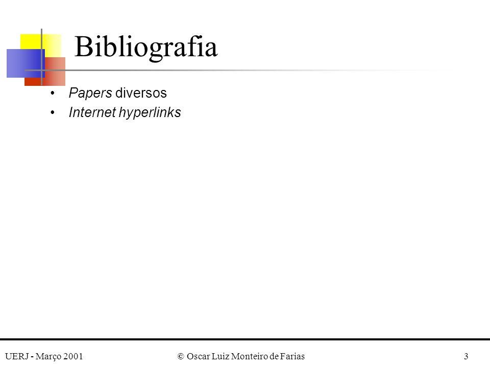 UERJ - Março 2001© Oscar Luiz Monteiro de Farias3 Bibliografia Papers diversos Internet hyperlinks
