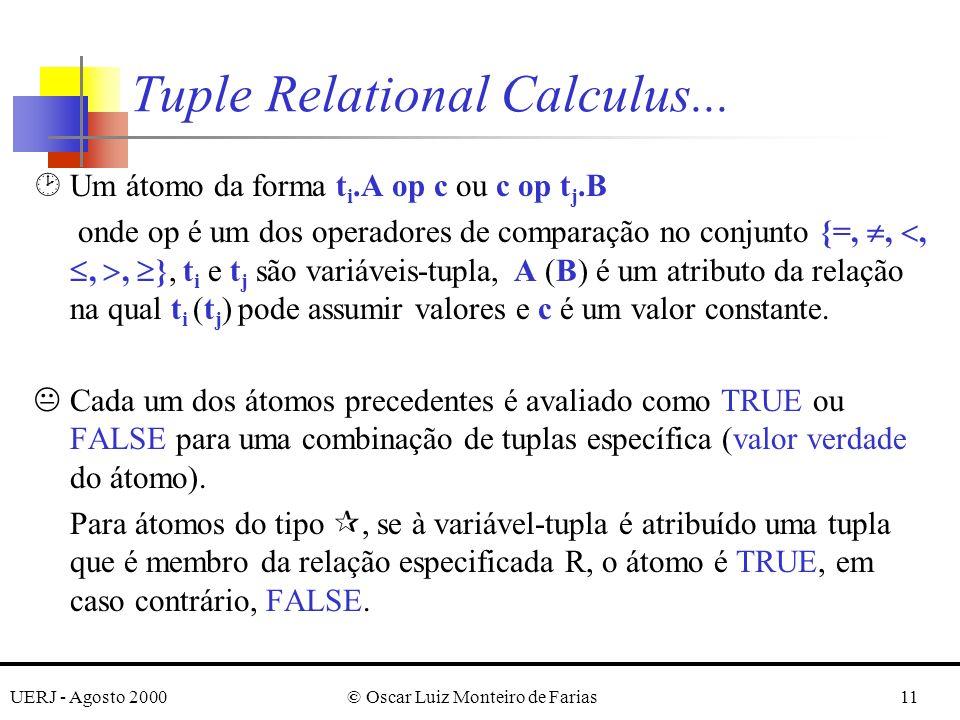 UERJ - Agosto 2000© Oscar Luiz Monteiro de Farias11 ¸Um átomo da forma t i.A op c ou c op t j.B onde op é um dos operadores de comparação no conjunto {=,,,,, }, t i e t j são variáveis-tupla, A (B) é um atributo da relação na qual t i (t j ) pode assumir valores e c é um valor constante.