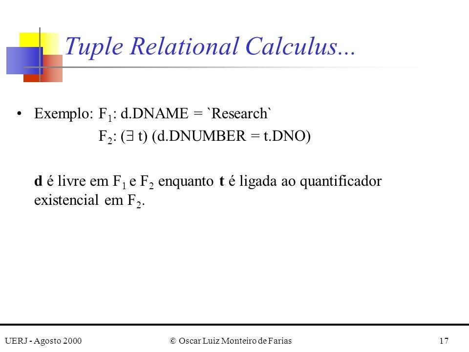 UERJ - Agosto 2000© Oscar Luiz Monteiro de Farias17 Exemplo: F 1 : d.DNAME = `Research` F 2 : ( t) (d.DNUMBER = t.DNO) d é livre em F 1 e F 2 enquanto t é ligada ao quantificador existencial em F 2.