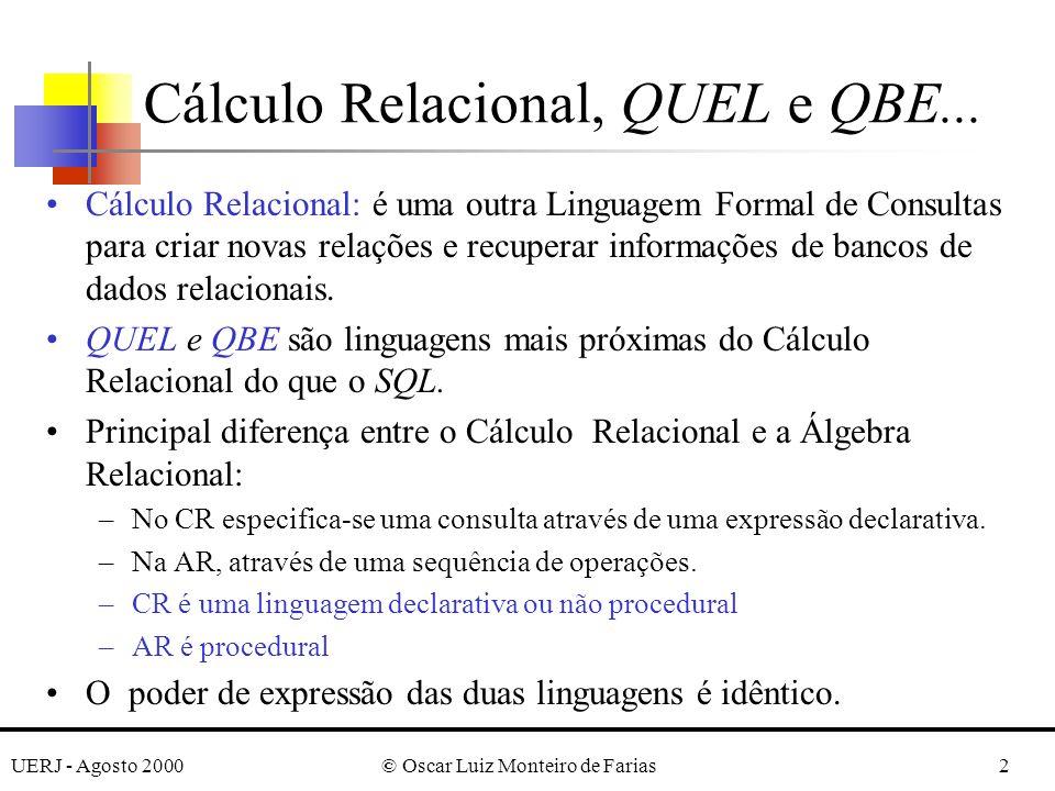 UERJ - Agosto 2000© Oscar Luiz Monteiro de Farias33 O comando CREATE e tipos de dados CREATE EMPLOYEE(FNAME= TEXT(15), MINIT= C1, LNAME = TEXT(15), SSN= C9, BDATE= DATE, ADDRESS= TEXT(30), SEX= C1, SALARY= MONEY, SUPERSSN= C9, DNO= I4); A Linguagem QUEL...