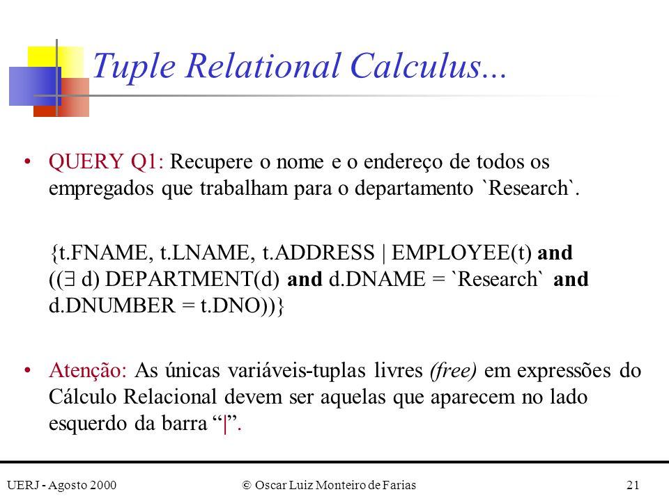 UERJ - Agosto 2000© Oscar Luiz Monteiro de Farias21 QUERY Q1: Recupere o nome e o endereço de todos os empregados que trabalham para o departamento `Research`.