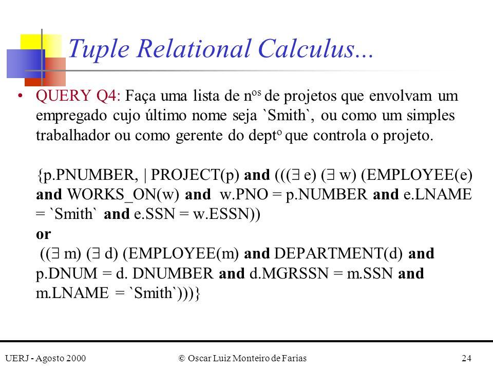 UERJ - Agosto 2000© Oscar Luiz Monteiro de Farias24 QUERY Q4: Faça uma lista de n os de projetos que envolvam um empregado cujo último nome seja `Smith`, ou como um simples trabalhador ou como gerente do dept o que controla o projeto.