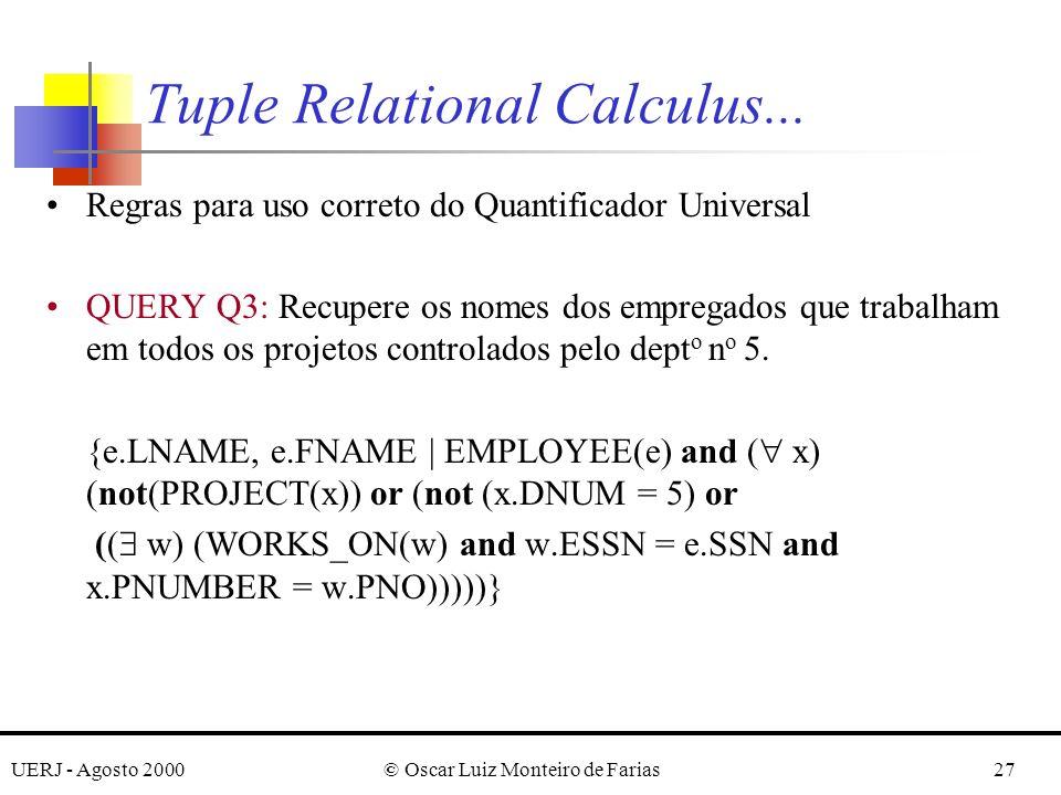 UERJ - Agosto 2000© Oscar Luiz Monteiro de Farias27 Regras para uso correto do Quantificador Universal QUERY Q3: Recupere os nomes dos empregados que trabalham em todos os projetos controlados pelo dept o n o 5.