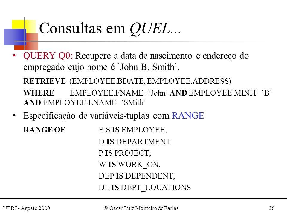 UERJ - Agosto 2000© Oscar Luiz Monteiro de Farias36 Consultas em QUEL...