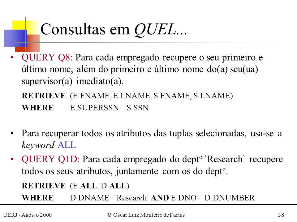 UERJ - Agosto 2000© Oscar Luiz Monteiro de Farias38 QUERY Q8: Para cada empregado recupere o seu primeiro e último nome, além do primeiro e último nome do(a) seu(ua) supervisor(a) imediato(a).