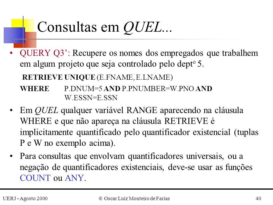 UERJ - Agosto 2000© Oscar Luiz Monteiro de Farias40 QUERY Q3: Recupere os nomes dos empregados que trabalhem em algum projeto que seja controlado pelo dept o 5.