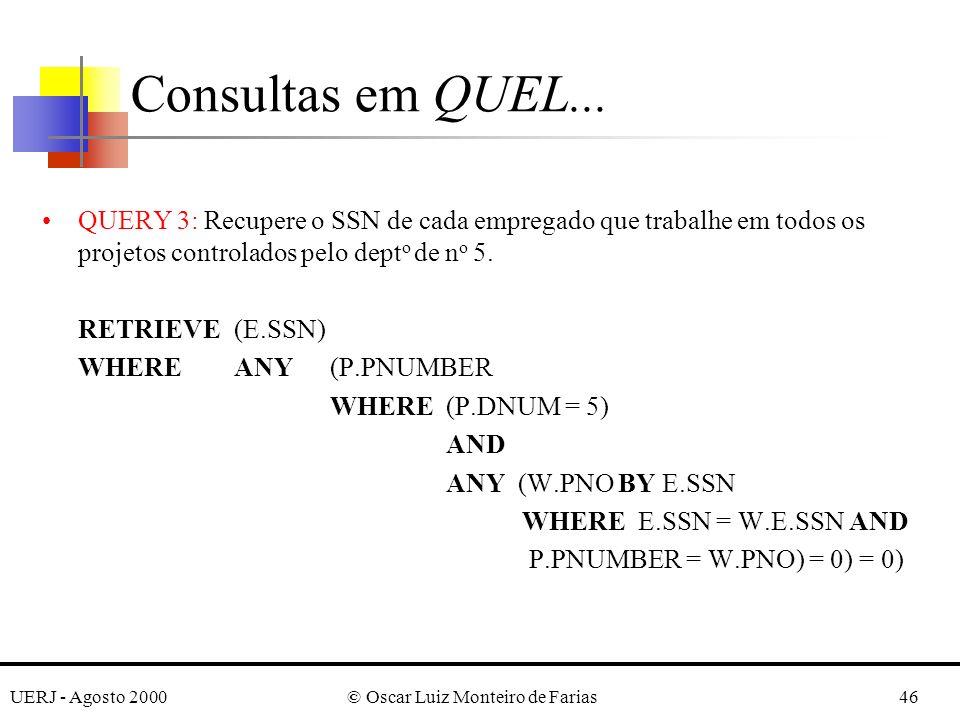 UERJ - Agosto 2000© Oscar Luiz Monteiro de Farias46 QUERY 3: Recupere o SSN de cada empregado que trabalhe em todos os projetos controlados pelo dept o de n o 5.