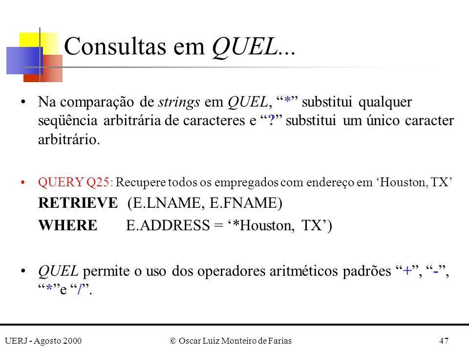 UERJ - Agosto 2000© Oscar Luiz Monteiro de Farias47 Na comparação de strings em QUEL, * substitui qualquer seqüência arbitrária de caracteres e .