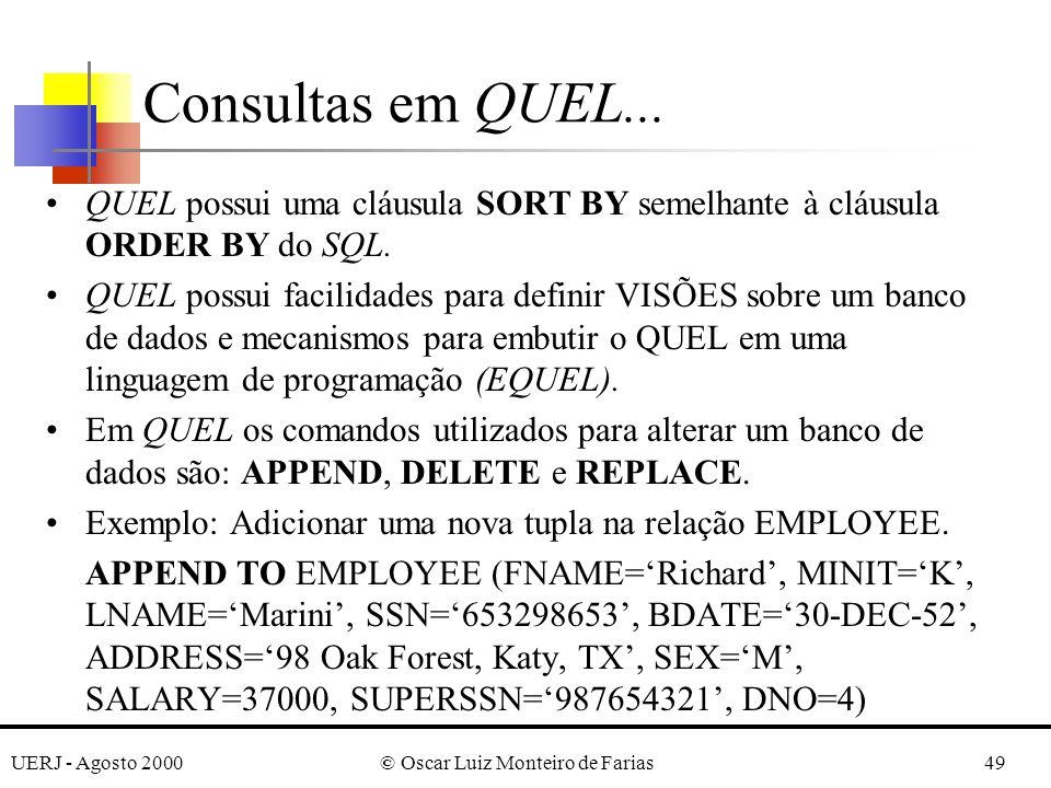 UERJ - Agosto 2000© Oscar Luiz Monteiro de Farias49 QUEL possui uma cláusula SORT BY semelhante à cláusula ORDER BY do SQL.