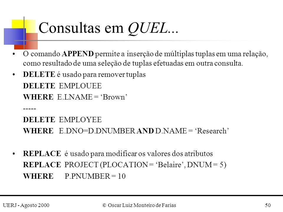 UERJ - Agosto 2000© Oscar Luiz Monteiro de Farias50 O comando APPEND permite a inserção de múltiplas tuplas em uma relação, como resultado de uma seleção de tuplas efetuadas em outra consulta.