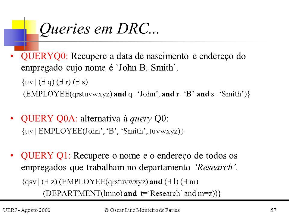 UERJ - Agosto 2000© Oscar Luiz Monteiro de Farias57 QUERYQ0: Recupere a data de nascimento e endereço do empregado cujo nome é `John B.