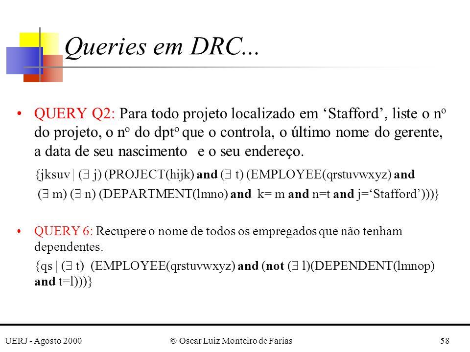 UERJ - Agosto 2000© Oscar Luiz Monteiro de Farias58 QUERY Q2: Para todo projeto localizado em Stafford, liste o n o do projeto, o n o do dpt o que o controla, o último nome do gerente, a data de seu nascimento e o seu endereço.