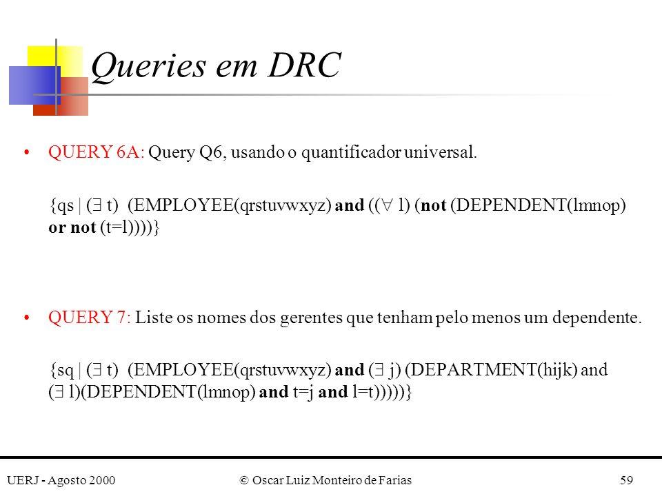UERJ - Agosto 2000© Oscar Luiz Monteiro de Farias59 QUERY 6A: Query Q6, usando o quantificador universal.