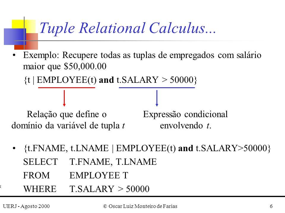 UERJ - Agosto 2000© Oscar Luiz Monteiro de Farias37 QUERY Q1: Recupere o nome e o endereço de todos os empregados que trabalham para o departamento `Research`.