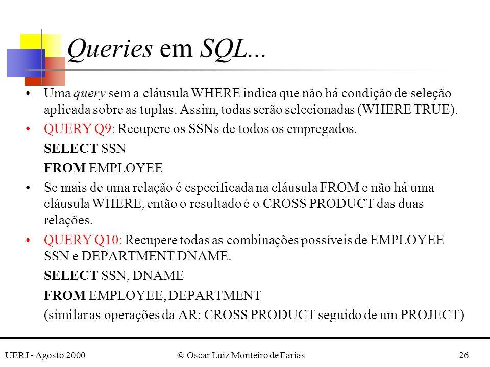UERJ - Agosto 2000© Oscar Luiz Monteiro de Farias26 Uma query sem a cláusula WHERE indica que não há condição de seleção aplicada sobre as tuplas.