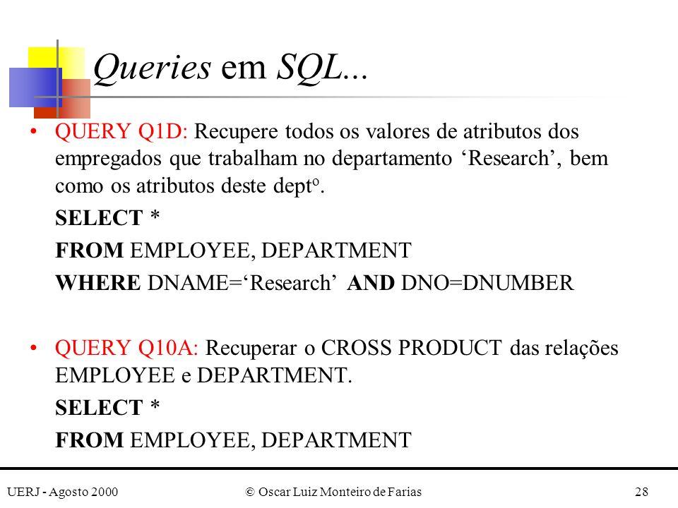 UERJ - Agosto 2000© Oscar Luiz Monteiro de Farias28 QUERY Q1D: Recupere todos os valores de atributos dos empregados que trabalham no departamento Research, bem como os atributos deste dept o.