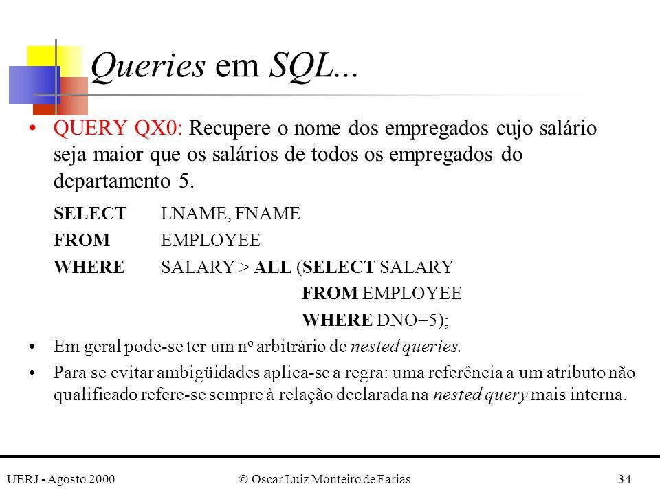 UERJ - Agosto 2000© Oscar Luiz Monteiro de Farias34 QUERY QX0: Recupere o nome dos empregados cujo salário seja maior que os salários de todos os empregados do departamento 5.
