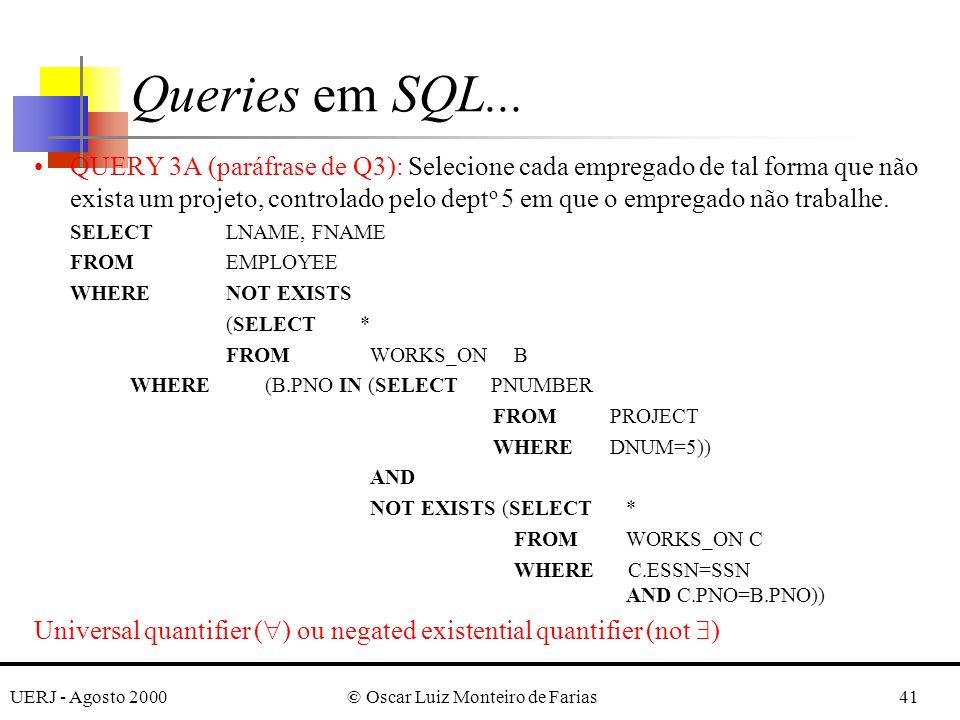 UERJ - Agosto 2000© Oscar Luiz Monteiro de Farias41 QUERY 3A (paráfrase de Q3): Selecione cada empregado de tal forma que não exista um projeto, controlado pelo dept o 5 em que o empregado não trabalhe.