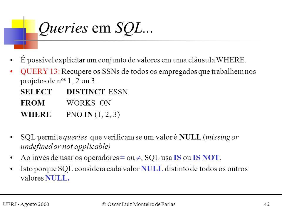 UERJ - Agosto 2000© Oscar Luiz Monteiro de Farias42 É possível explicitar um conjunto de valores em uma cláusula WHERE.