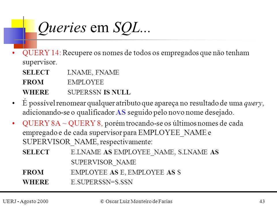 UERJ - Agosto 2000© Oscar Luiz Monteiro de Farias43 QUERY 14: Recupere os nomes de todos os empregados que não tenham supervisor.